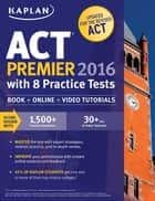 Kaplan ACT Premier 2016 with 8 Practice Tests ebook by Kaplan