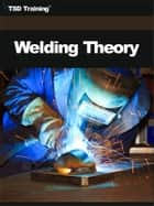 Welding Theory ebook by TSD Training