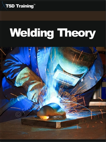 Welding Theory - Includes Welding Symbols, Interpret Welding Symbols, and Describe the Use of Welding Symbols on Shop Drawings ebook by