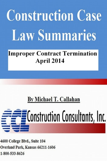 Construction Case Law Summaries: Improper Contract Termination - April 2014 ebook by CCL Construction Consultants, Inc.