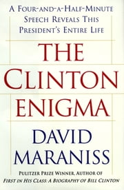 The Clinton Enigma - A Four and a Half Minute Speech Reveals This President's Entire Life ebook by David Maraniss