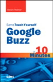 Sams Teach Yourself Google Buzz in 10 Minutes ebook by Steven Holzner