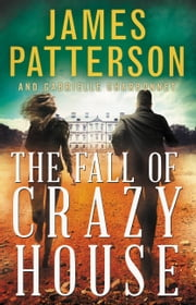 The Fall of Crazy House ebook by James Patterson, Gabrielle Charbonnet