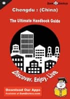 Ultimate Handbook Guide to Chengdu : (China) Travel Guide - Ultimate Handbook Guide to Chengdu : (China) Travel Guide ebook by Cathern Walrath