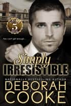 Simply Irresistible ebook by Deborah Cooke