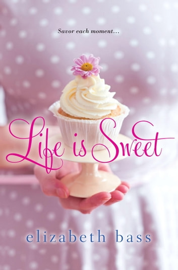 Life is Sweet ebook by Elizabeth Bass