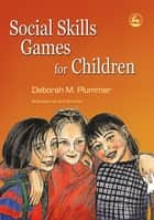 Social Skills Games for Children ebook by Deborah Plummer, Jannet Wright, Jane Serrurier