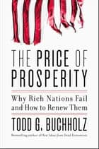 The Price of Prosperity - Why Rich Nations Fail and How to Renew Them ebook by Todd G. Buchholz