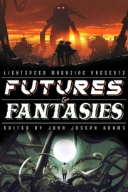 Futures & Fantasies ebook by John Joseph Adams, Hugh Howey, Seanan McGuire,...