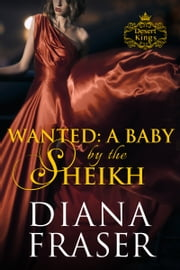 Wanted: A Baby by the Sheikh ebook by Diana Fraser
