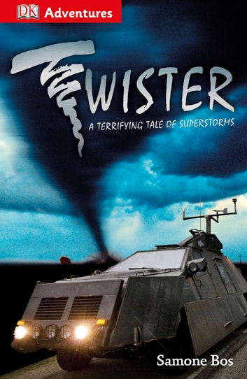 DK Adventures: Twister! - A Terrifying Tale of Superstorms eBook by Samone Bos
