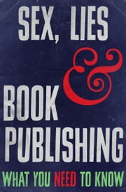 Sex, Lies and Book Publishing - What You Need to Know ebook by Rupert Heath