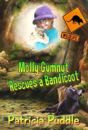 Molly Gumnut Rescues a Bandicoot ebook by Patricia Puddle