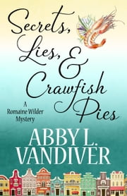 SECRETS, LIES, AND CRAWFISH PIES ebook by Abby L. Vandiver