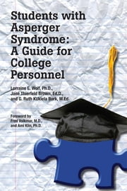 Students with Asperger Syndrome - A Guide for College Personnel ebook by Lorraine E. Wolf PhD,Jane Thierfeld Brown EdD,Ruth Kukiela Bork MEd,Fred R. Volkmar MD,Ami Klin PhD