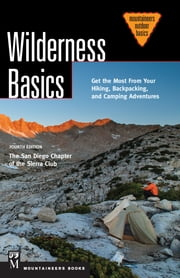 Wilderness Basics, 4th Edition - Get the Most from Your Hiking, Backpacking, and Camping Adventures ebook by San Diego Chapter Of The Sierra Club,Kristi Anderson
