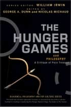 The Hunger Games and Philosophy - A Critique of Pure Treason ebook by George A. Dunn, Nicolas Michaud, William Irwin