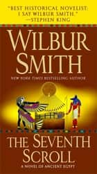 The Seventh Scroll - A Novel of Ancient Egypt ebook by Wilbur Smith
