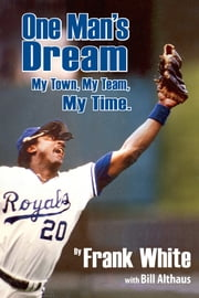 One Man's Dream - My Town, My Team, My Time ebook by Frank White,Bill Althaus