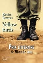 Yellow birds - Traduit de l'anglais (Etats-Unis) par Emmanuelle et Philippe Aronson ebook by Kevin Powers