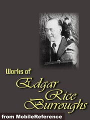 Works Of Edgar Rice Burroughs: (20+ Works) Includes The Tarzan Series, The Barsoom Series, Jungle Adventure Novels And More (Mobi Collected Works) ebook by Edgar Rice Burroughs