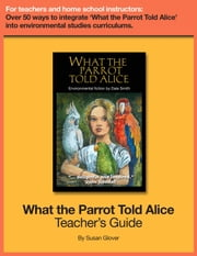 What the Parrot Told Alice: Teacher's Guide ebook by Dale Smith