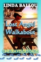 Lost Angel Walkabout: One Traveler's Tales ebook by Linda Ballou