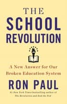 The School Revolution - A New Answer for Our Broken Education System ebook by Ron Paul
