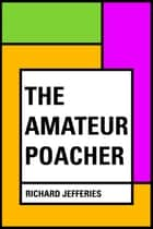The Amateur Poacher ebook by Richard Jefferies