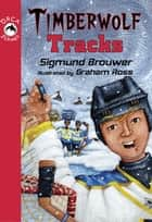 Timberwolf Tracks ebook by Sigmund Brouwer, Graham Ross