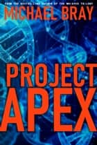 Project Apex - The Project Apex Trilogy, #1 ebook by Michael Bray