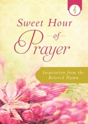 Sweet Hour of Prayer - Inspiration from the Beloved Hymn ebook by Donna K. Maltese