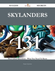 Skylanders 131 Success Secrets - 131 Most Asked Questions On Skylanders - What You Need To Know ebook by Nancy Lawrence