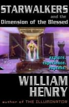 Starwalkers and the Dimension of the Blessed ebook by William Henry