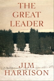 The Great Leader ebook by Jim Harrison