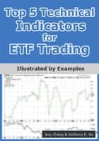 Top 5 Technical Indicators for ETF Trading ebook by Jing Zhang,Anthony E. Hu