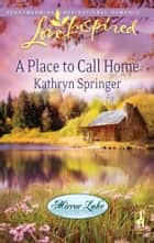 A Place to Call Home ebook by Kathryn Springer