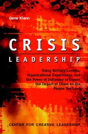 Crisis Leadership ebook by Klann, Gene