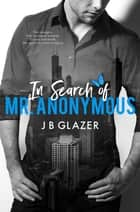 In Search of Mr. Anonymous ebook by J B Glazer