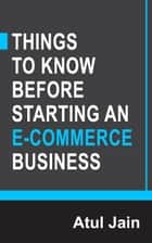 Things to Know Before Starting an e-Commerce Business ebook by Atul Jain