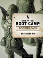 Creative Boot Camp 30-Day Booster Pack - Brigadier Mix ebook by Stefan Mumaw