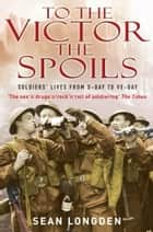 To the Victor the Spoils ebook by Sean Longden