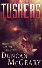 Tuskers I: Wild Pig Apocalypse ebook by Duncan McGeary