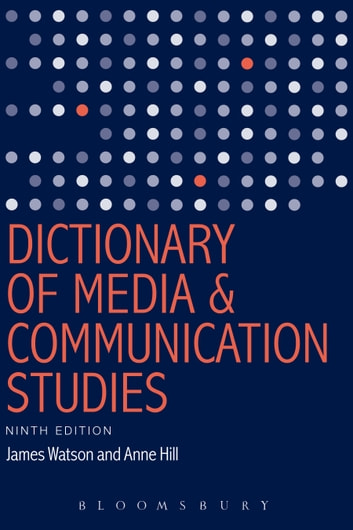 Dictionary of Media and Communication Studies ebook by James Watson,Anne Hill