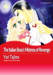 The Italian Boss's Mistress of Revenge - Mills&Boon Comics ebook by TRISH MOREY, YURI TAJIMA