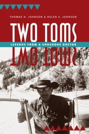 Two Toms - Lessons from a Shoshone Doctor ebook by Thomas H. Johnson,Helen S. Johnson