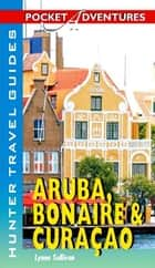 Aruba, Bonaire & Curacao Pocket Adventures ebook by Lynne Sullivan