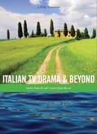 Italian TV Drama and Beyond - Stories from the Soil, Stories from the Sea ebook by Milly Buonanno