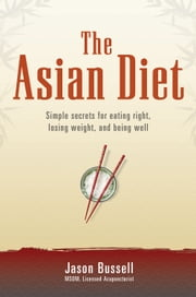 The Asian Diet - Simple Secrets for Eating Right, Losing Weight, and Being Well ebook by Jason Bussell