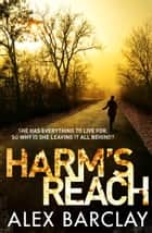 Harm's Reach ebook by Alex Barclay